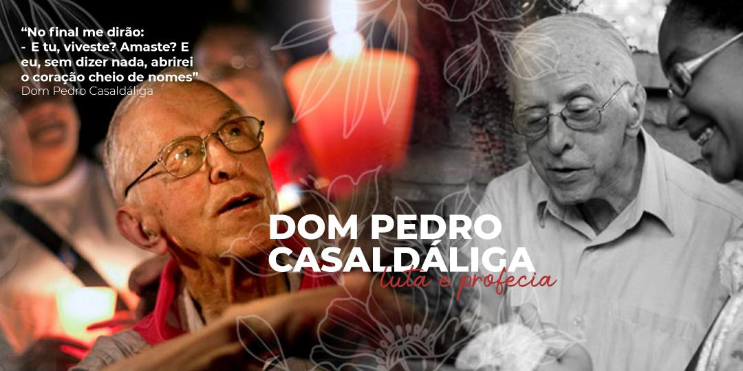 Dom Pedro Casaldáliga, presente em nossa Caminhada!